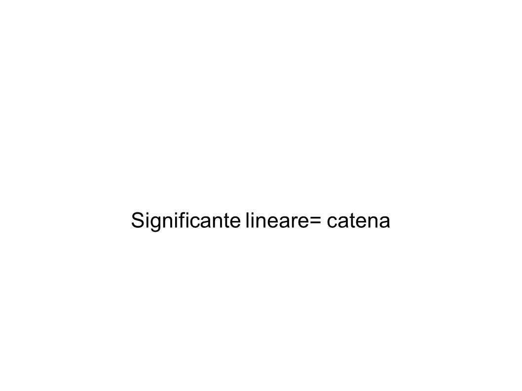 Significante lineare= catena