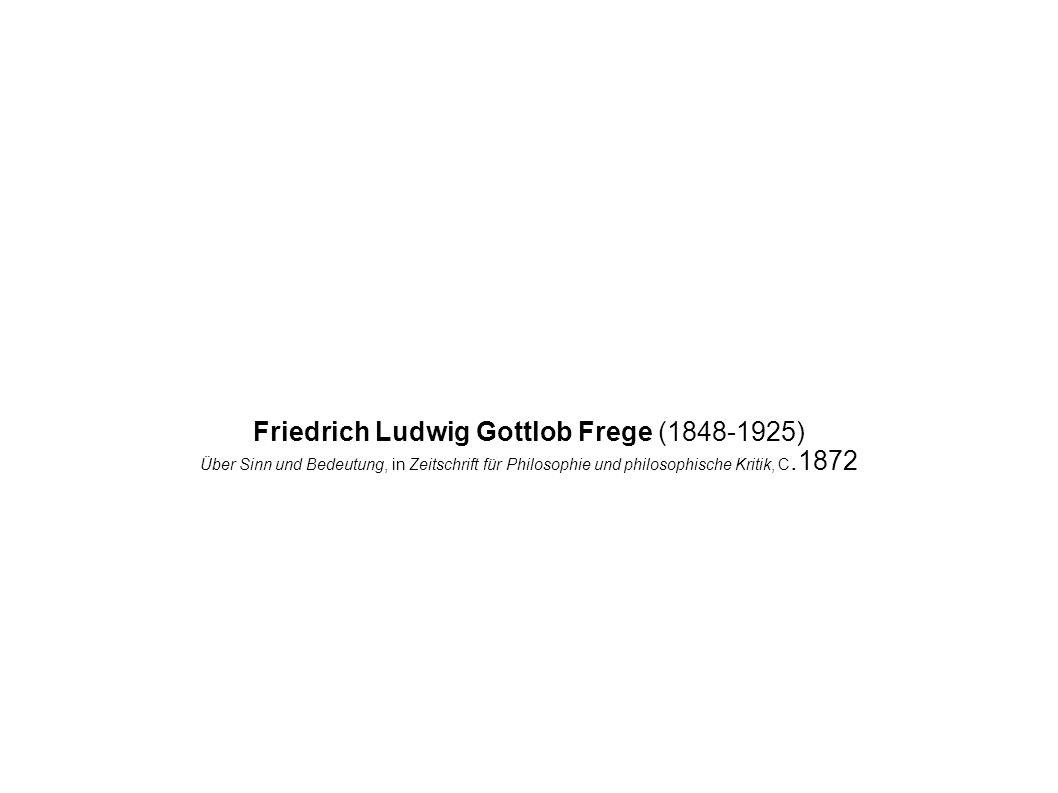 Friedrich Ludwig Gottlob Frege (1848-1925) Über Sinn und Bedeutung, in Zeitschrift für Philosophie und philosophische Kritik, C.1872