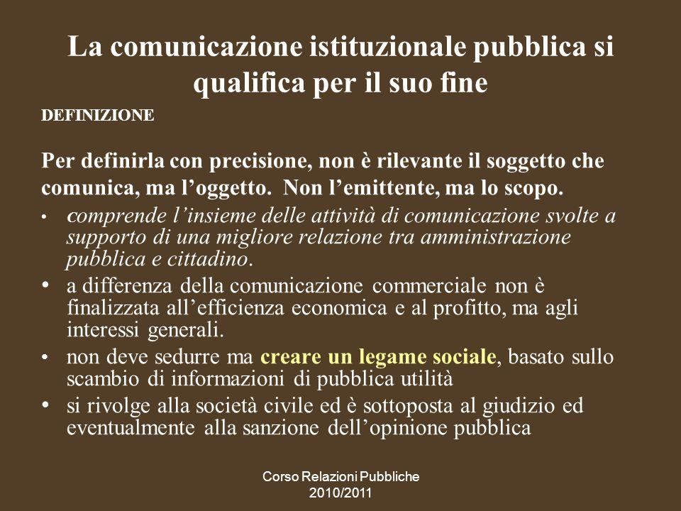 Corso Relazioni Pubbliche 2010/2011 Caratteristiche della comunicazione pubblica La comunicazione pubblica istituzionale e sociale si distingue in due categorie, strettamente intrecciate e la seconda è comunque presente nella prima.