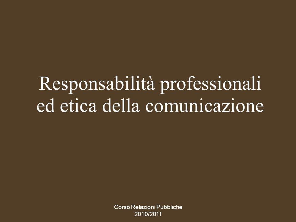 Corso Relazioni Pubbliche 2010/2011 Letica nella comunicazione Limpresa ha una responsabilità etica (cfr.