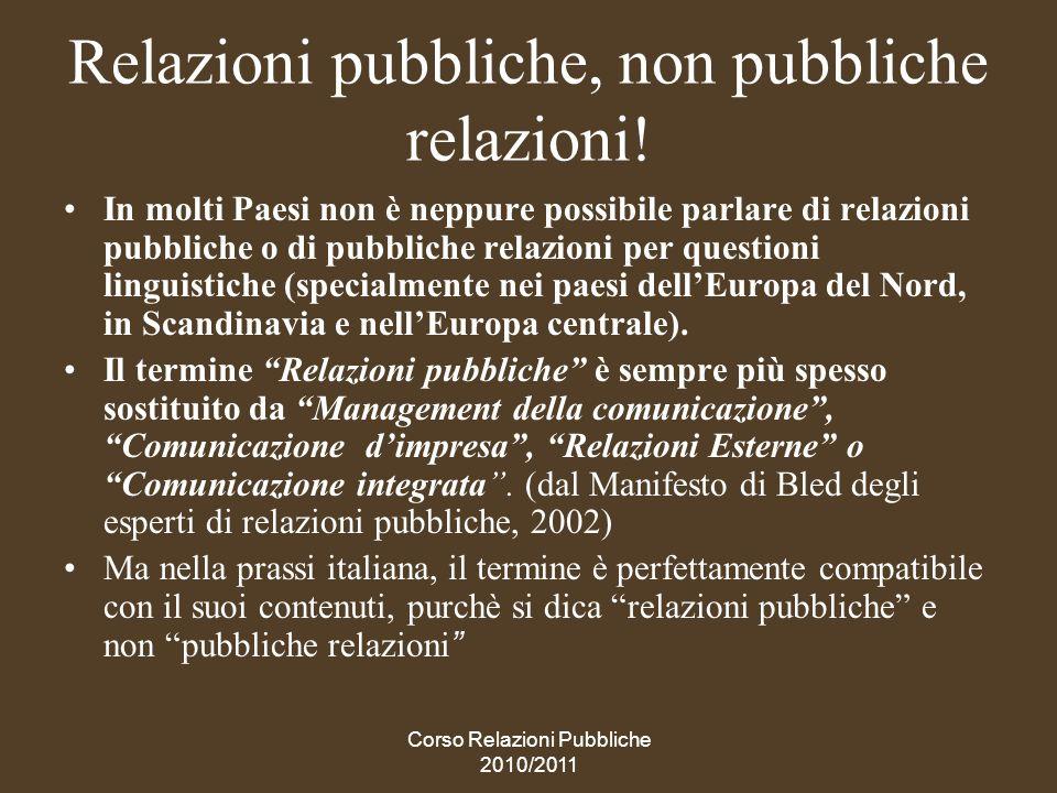 Perché relazioni pubbliche e non pubbliche relazioni Il termine giusto per definire questa disciplina è, in italiano, relazioni pubbliche.