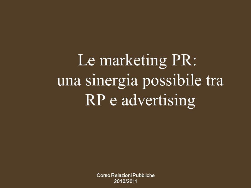 Corso Relazioni Pubbliche 2010/2011 Cosa sono, come si attuano le MPR, tecniche che rappresentano il supporto che le RP possono dare alla pubblicità Le MPR consistono nellapplicazione di strategie e tecniche di relazioni pubbliche a supporto di obiettivi di marketing di unimpresa e di unorganizzazione ; integrano il vendersi con il vendere.