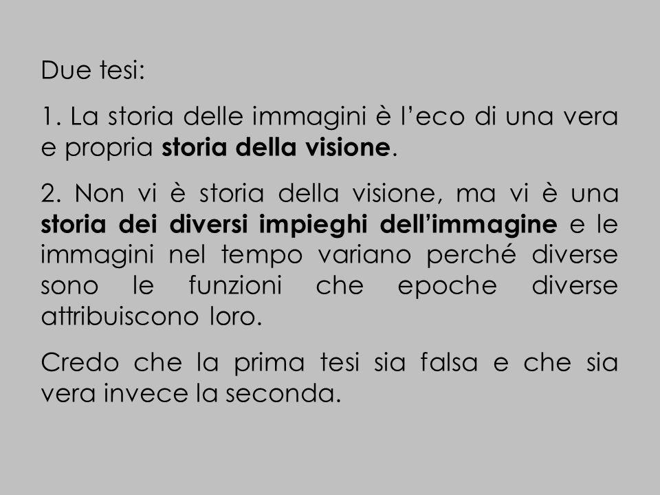 Due tesi: 1. La storia delle immagini è leco di una vera e propria storia della visione.