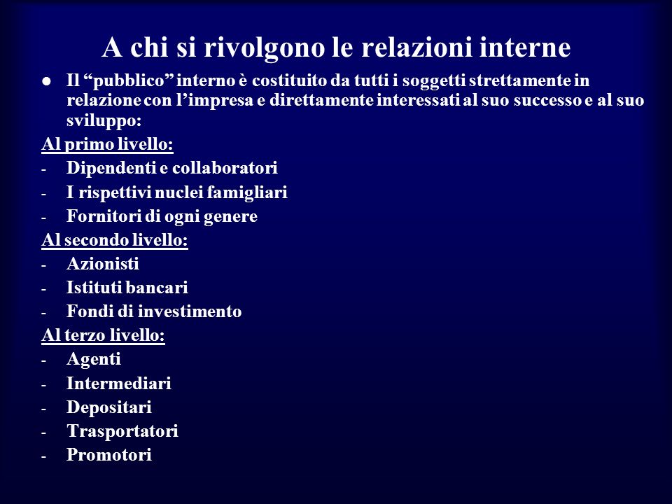 A chi si rivolgono le relazioni interne Il pubblico interno è costituito da tutti i soggetti strettamente in relazione con limpresa e direttamente int