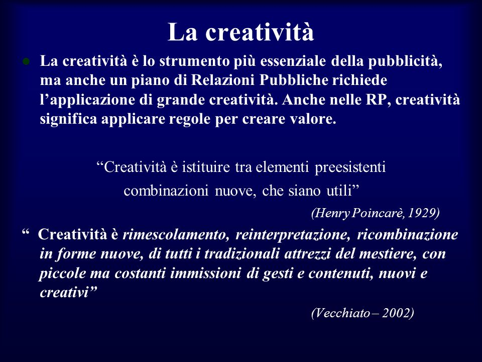 La creatività La creatività è lo strumento più essenziale della pubblicità, ma anche un piano di Relazioni Pubbliche richiede lapplicazione di grande creatività.