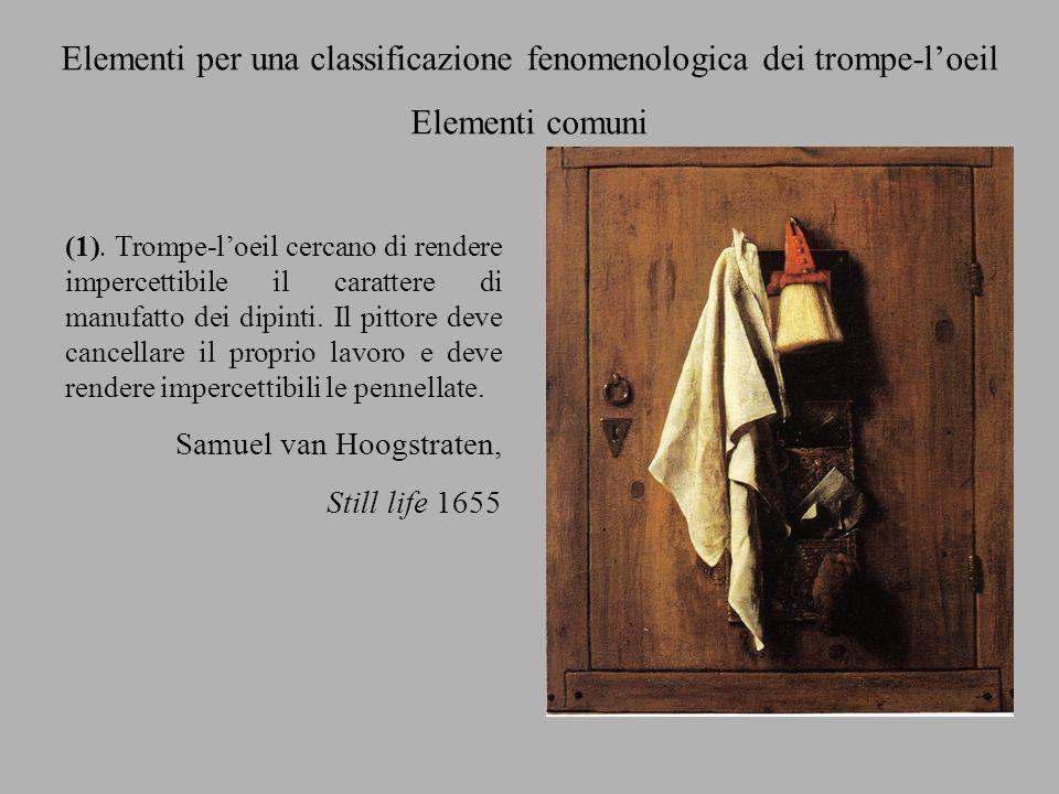 Elementi per una classificazione fenomenologica dei trompe-loeil Elementi comuni (1). Trompe-loeil cercano di rendere impercettibile il carattere di m