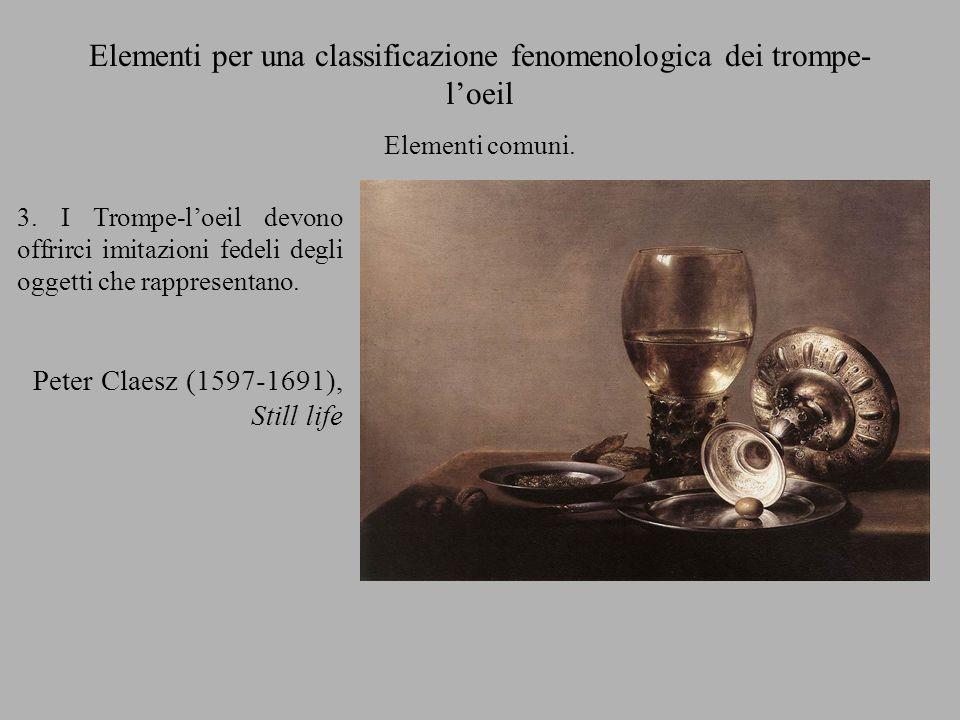 Elementi per una classificazione fenomenologica dei trompe- loeil Elementi comuni. 3. I Trompe-loeil devono offrirci imitazioni fedeli degli oggetti c