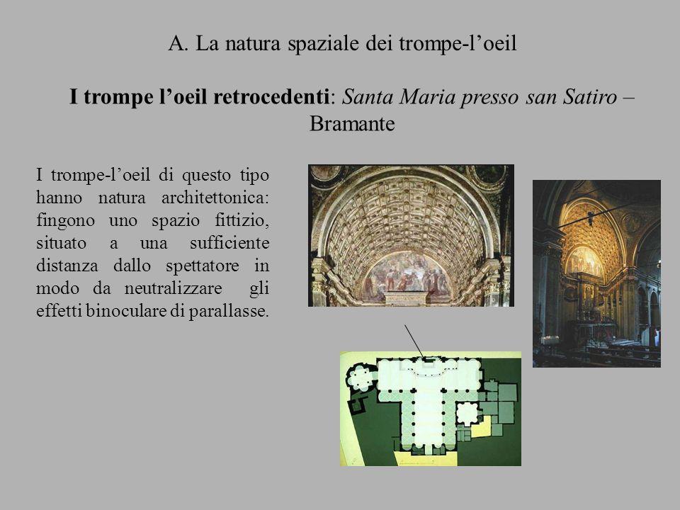 A. La natura spaziale dei trompe-loeil I trompe loeil retrocedenti: Santa Maria presso san Satiro – Bramante I trompe-loeil di questo tipo hanno natur