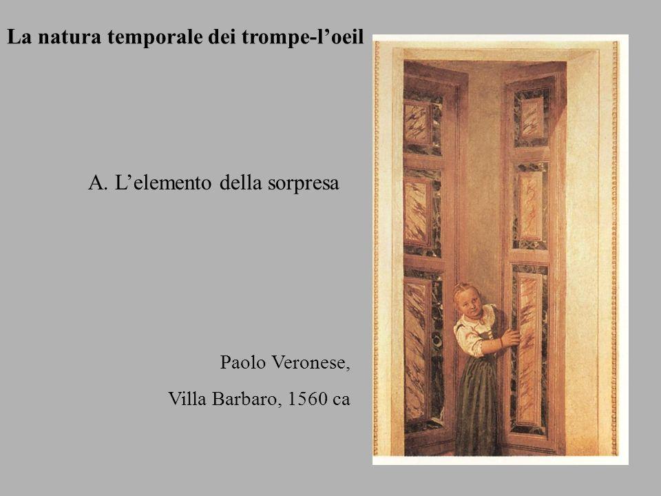 La natura temporale dei trompe-loeil A. Lelemento della sorpresa Paolo Veronese, Villa Barbaro, 1560 ca