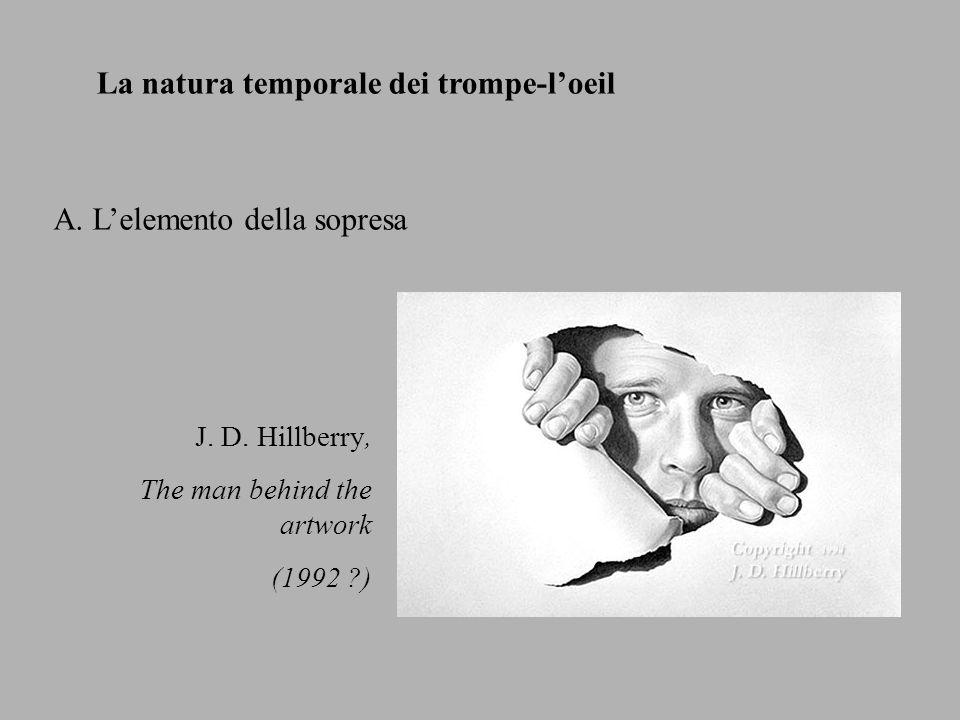 La natura temporale dei trompe-loeil A. Lelemento della sopresa J. D. Hillberry, The man behind the artwork (1992 ?)