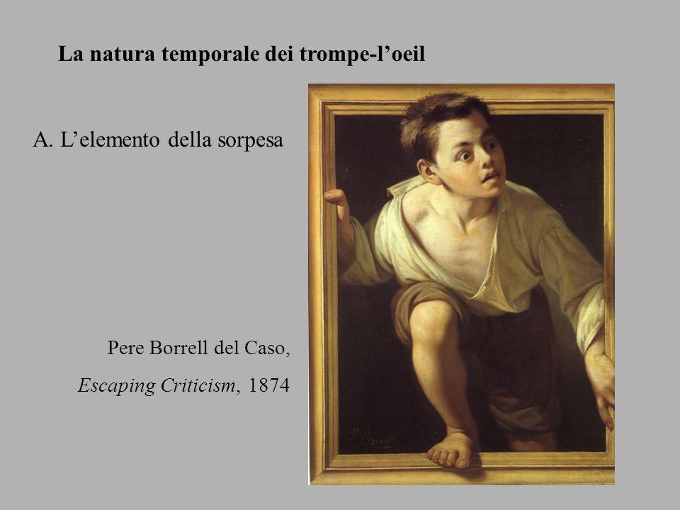 A. Lelemento della sorpesa Pere Borrell del Caso, Escaping Criticism, 1874 La natura temporale dei trompe-loeil