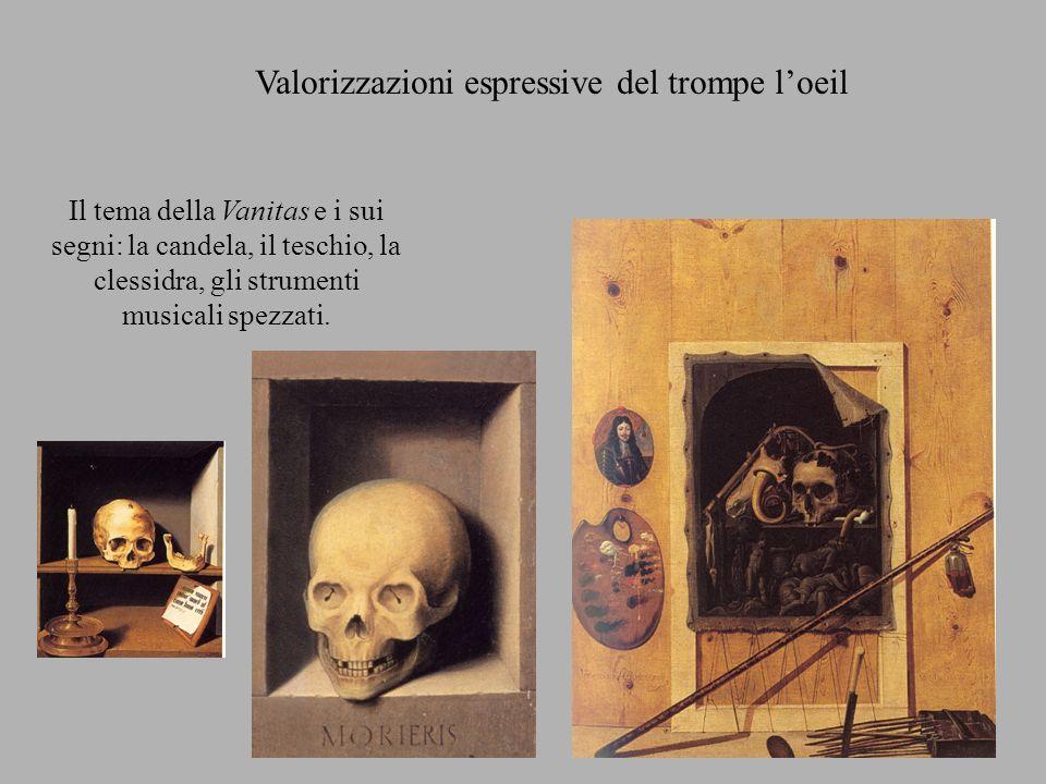 Valorizzazioni espressive del trompe loeil Il tema della Vanitas e i sui segni: la candela, il teschio, la clessidra, gli strumenti musicali spezzati.