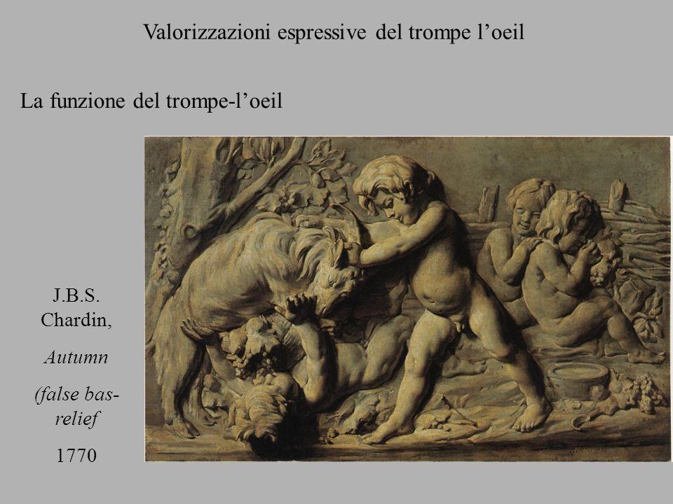 Valorizzazioni espressive del trompe loeil La funzione del trompe-loeil J.B.S. Chardin, Autumn (false bas- relief 1770