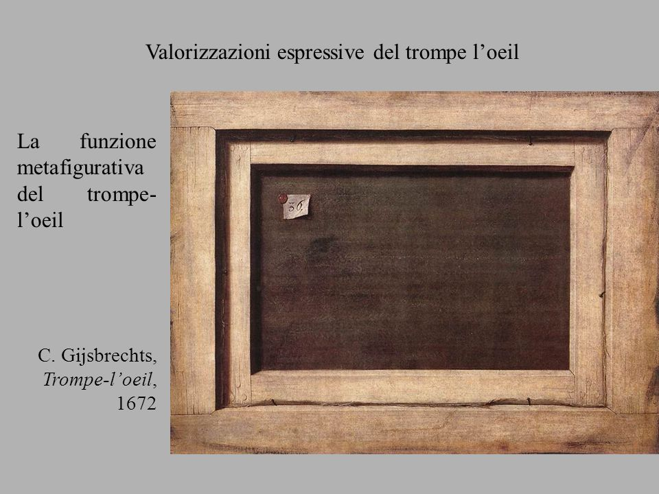 Valorizzazioni espressive del trompe loeil La funzione metafigurativa del trompe- loeil C. Gijsbrechts, Trompe-loeil, 1672