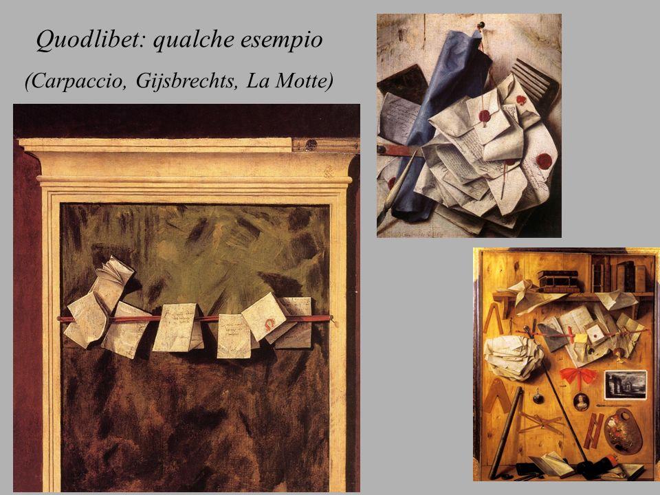 Quodlibet: qualche esempio (Carpaccio, Gijsbrechts, La Motte)