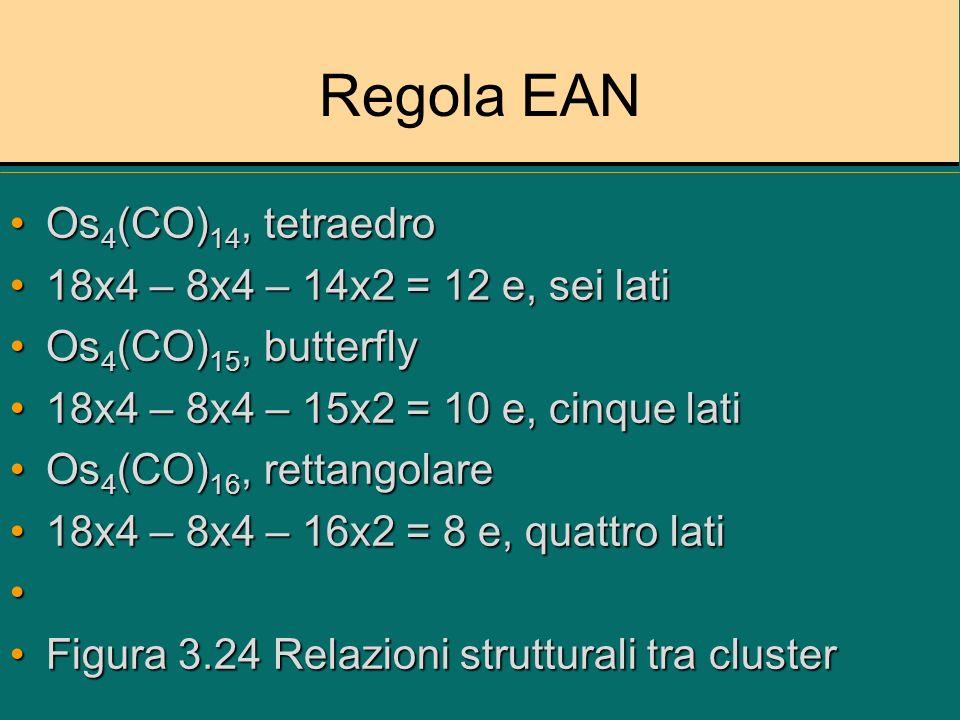 Regola EAN Os 4 (CO) 14, tetraedroOs 4 (CO) 14, tetraedro 18x4 – 8x4 – 14x2 = 12 e, sei lati18x4 – 8x4 – 14x2 = 12 e, sei lati Os 4 (CO) 15, butterfly