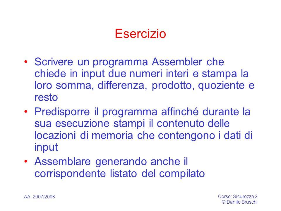 AA. 2007/2008 Corso: Sicurezza 2 © Danilo Bruschi Esercizio Scrivere un programma Assembler che chiede in input due numeri interi e stampa la loro som