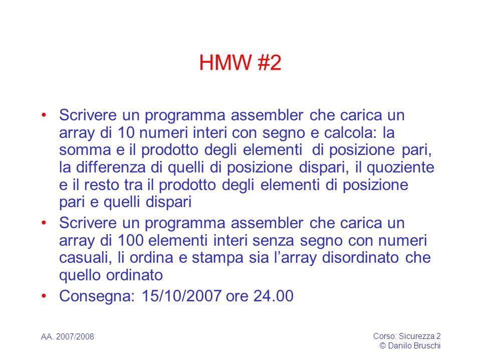 AA. 2007/2008 Corso: Sicurezza 2 © Danilo Bruschi HMW #2 Scrivere un programma assembler che carica un array di 10 numeri interi con segno e calcola: