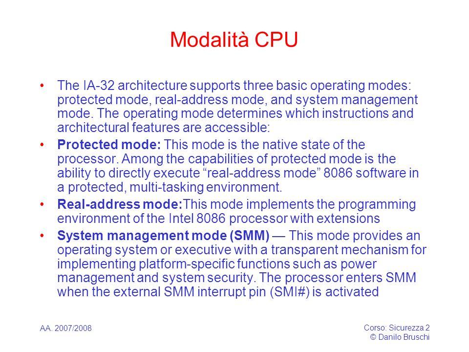 AA. 2007/2008 Corso: Sicurezza 2 © Danilo Bruschi Modalità CPU The IA-32 architecture supports three basic operating modes: protected mode, real-addre