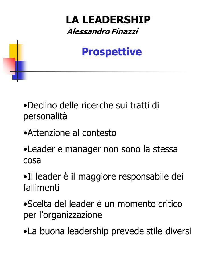 LA LEADERSHIP Alessandro Finazzi Prospettive Declino delle ricerche sui tratti di personalità Attenzione al contesto Leader e manager non sono la stes