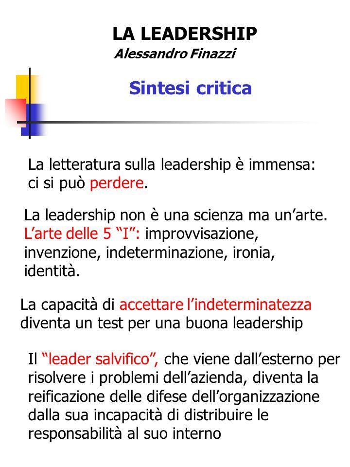 LA LEADERSHIP Alessandro Finazzi Sintesi critica La letteratura sulla leadership è immensa: ci si può perdere. La leadership non è una scienza ma unar
