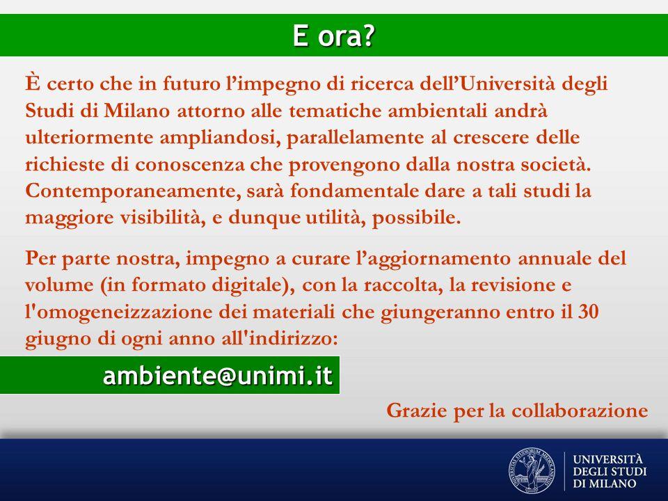 È certo che in futuro limpegno di ricerca dellUniversità degli Studi di Milano attorno alle tematiche ambientali andrà ulteriormente ampliandosi, para