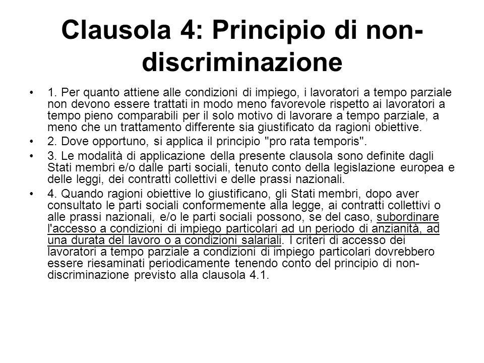 Clausola 4: Principio di non- discriminazione 1. Per quanto attiene alle condizioni di impiego, i lavoratori a tempo parziale non devono essere tratta