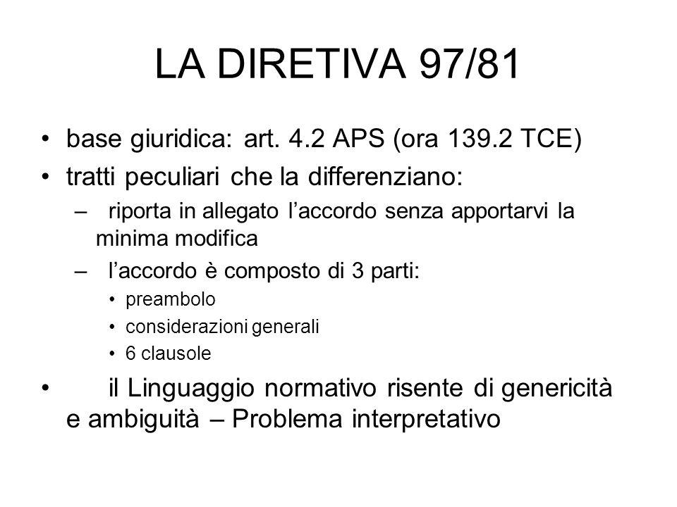 LA DIRETIVA 97/81 base giuridica: art. 4.2 APS (ora 139.2 TCE) tratti peculiari che la differenziano: –riporta in allegato laccordo senza apportarvi l