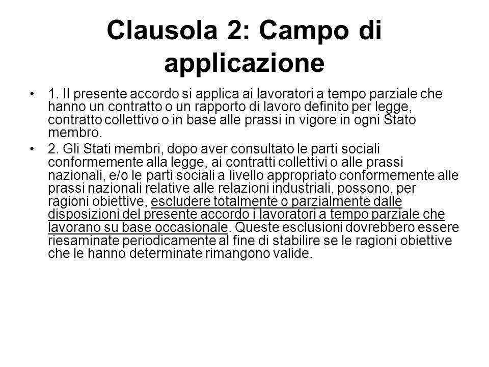 Clausola 2: Campo di applicazione 1. Il presente accordo si applica ai lavoratori a tempo parziale che hanno un contratto o un rapporto di lavoro defi
