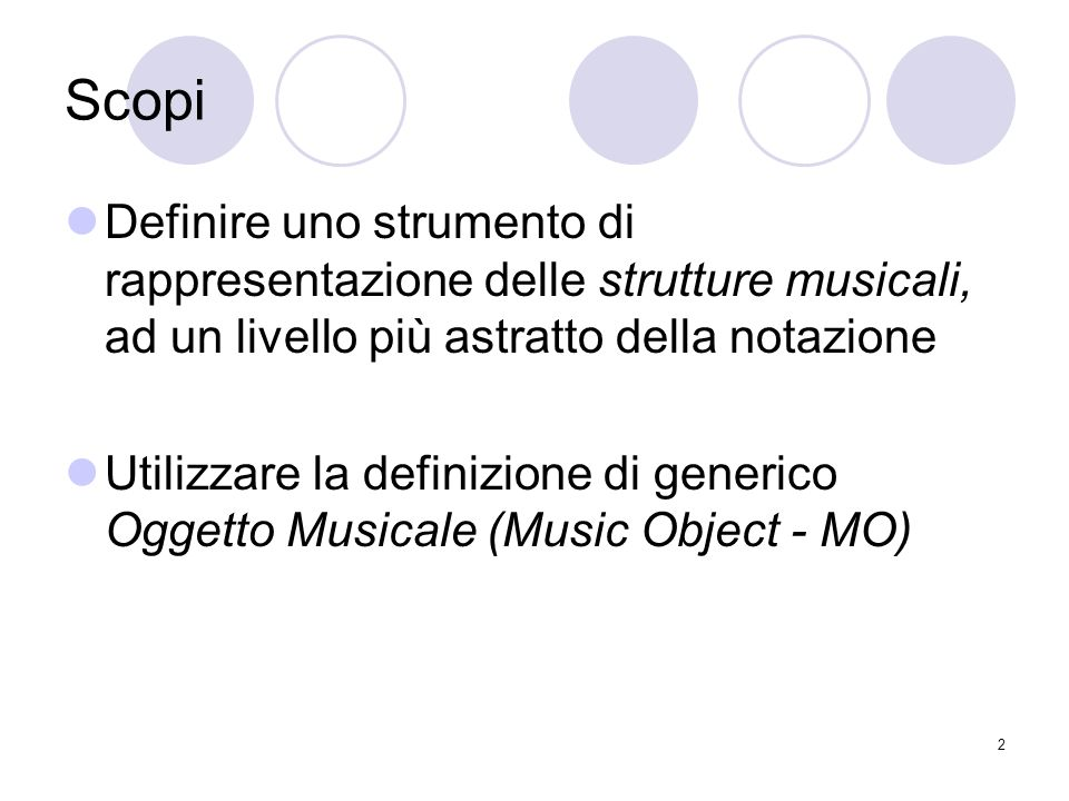 3 Scopi Utilizzare un formalismo che presenti le seguenti caratteristiche: Affinità con il modo di ragionare del compositore Supporto di diversi livelli di rappresentazione dellinformazione musicale Meccanismi di morfismo tra i vari livelli di rappresentazione Strutture di elaborazione concorrente Operatori per elaborare e trasformare le entità musicali Alta flessibilità