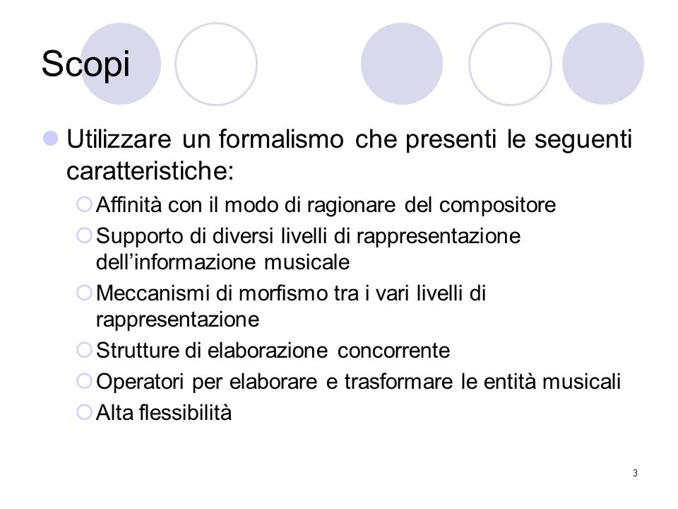 3 Scopi Utilizzare un formalismo che presenti le seguenti caratteristiche: Affinità con il modo di ragionare del compositore Supporto di diversi livel