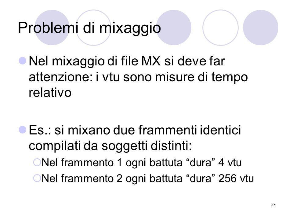 39 Problemi di mixaggio Nel mixaggio di file MX si deve far attenzione: i vtu sono misure di tempo relativo Es.: si mixano due frammenti identici comp