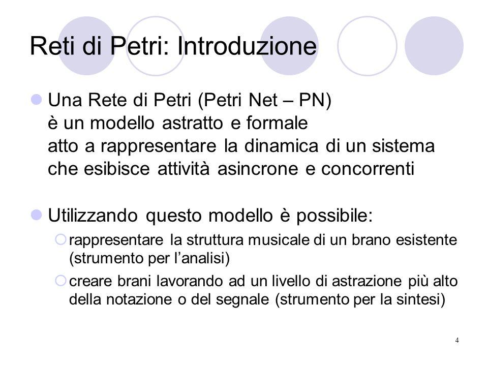 4 Reti di Petri: Introduzione Una Rete di Petri (Petri Net – PN) è un modello astratto e formale atto a rappresentare la dinamica di un sistema che es