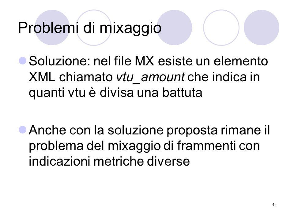 40 Problemi di mixaggio Soluzione: nel file MX esiste un elemento XML chiamato vtu_amount che indica in quanti vtu è divisa una battuta Anche con la s