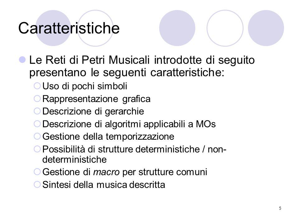 5 Caratteristiche Le Reti di Petri Musicali introdotte di seguito presentano le seguenti caratteristiche: Uso di pochi simboli Rappresentazione grafic