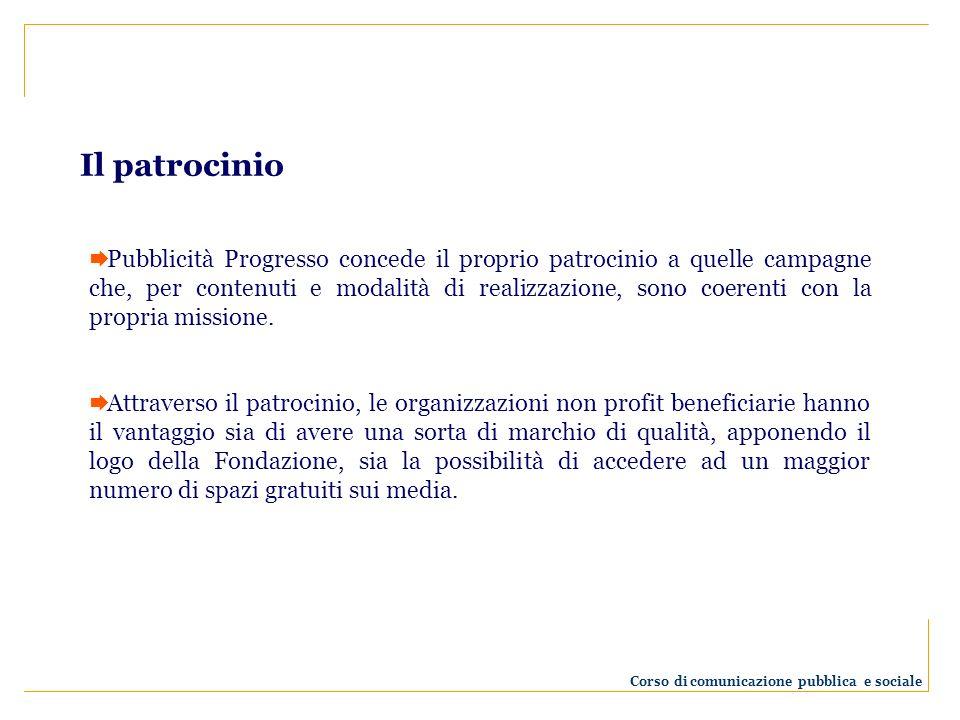 Il patrocinio Pubblicità Progresso concede il proprio patrocinio a quelle campagne che, per contenuti e modalità di realizzazione, sono coerenti con l