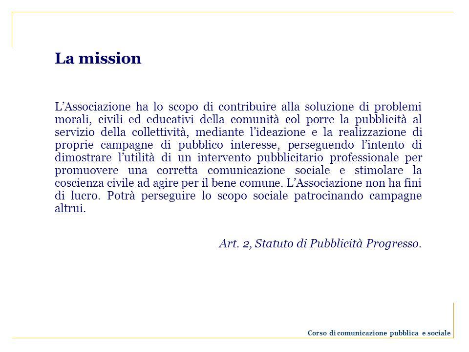 La mission LAssociazione ha lo scopo di contribuire alla soluzione di problemi morali, civili ed educativi della comunità col porre la pubblicità al s