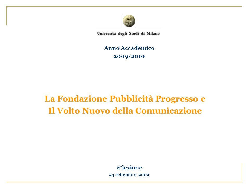 La Fondazione Pubblicità Progresso e Il Volto Nuovo della Comunicazione 2°lezione 24 settembre 2009 Anno Accademico 2009/2010