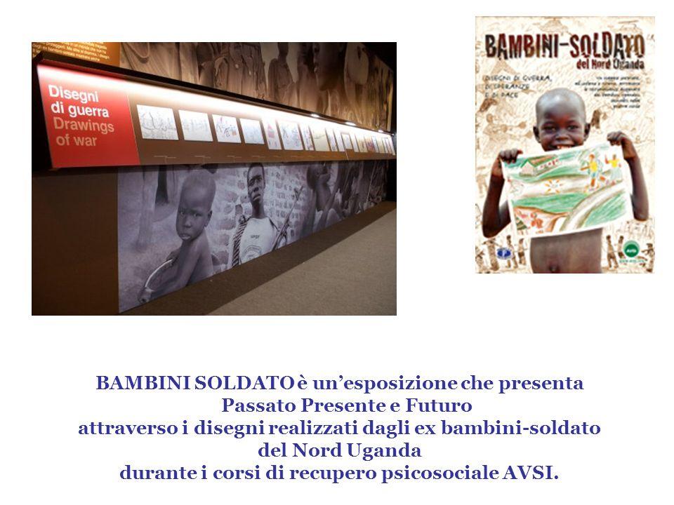 BAMBINI SOLDATO è unesposizione che presenta Passato Presente e Futuro attraverso i disegni realizzati dagli ex bambini-soldato del Nord Uganda durant