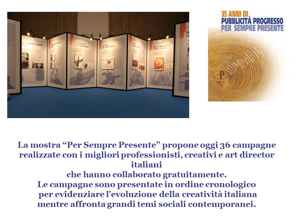 La mostra Per Sempre Presente propone oggi 36 campagne realizzate con i migliori professionisti, creativi e art director italiani che hanno collaborat
