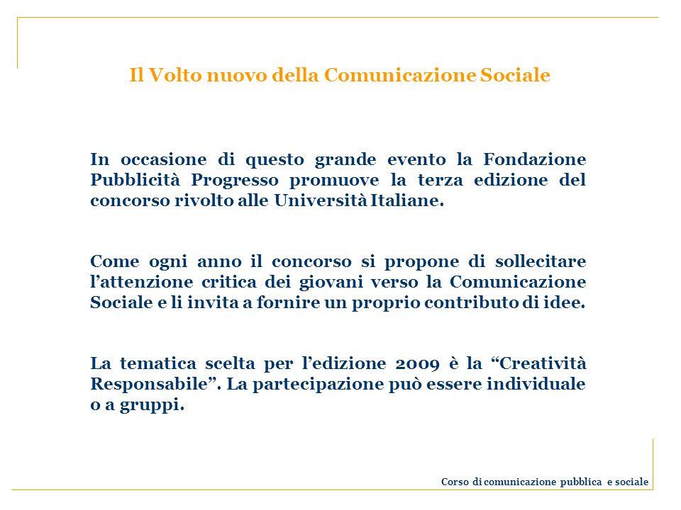 In occasione di questo grande evento la Fondazione Pubblicità Progresso promuove la terza edizione del concorso rivolto alle Università Italiane. Come