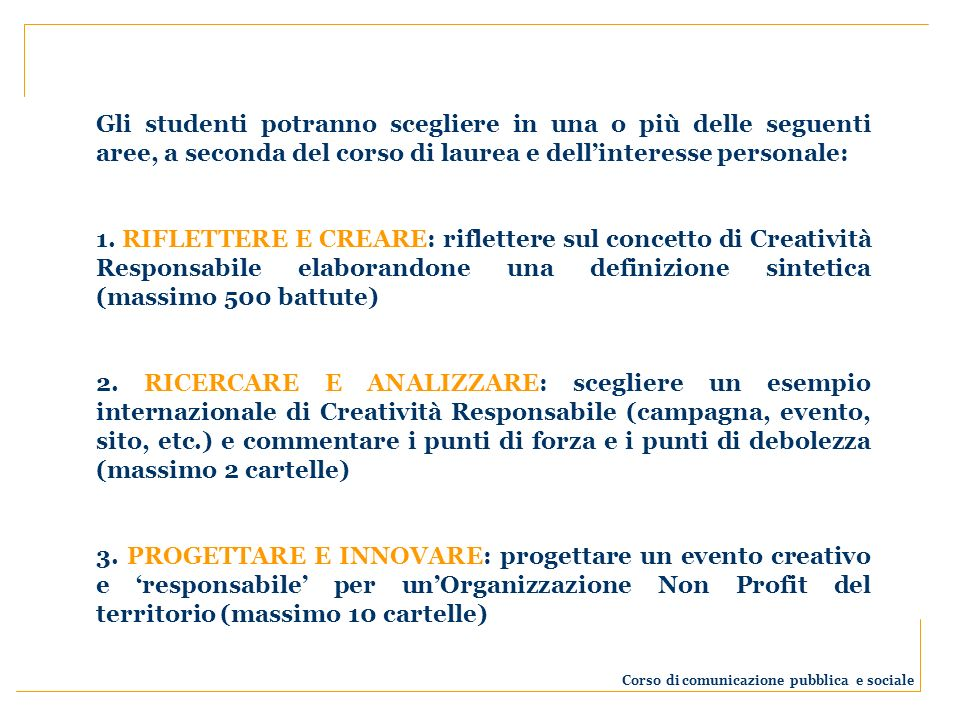 Gli studenti potranno scegliere in una o più delle seguenti aree, a seconda del corso di laurea e dellinteresse personale: 1. RIFLETTERE E CREARE: rif