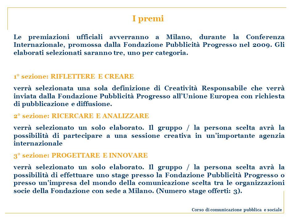 Le premiazioni ufficiali avverranno a Milano, durante la Conferenza Internazionale, promossa dalla Fondazione Pubblicità Progresso nel 2009. Gli elabo