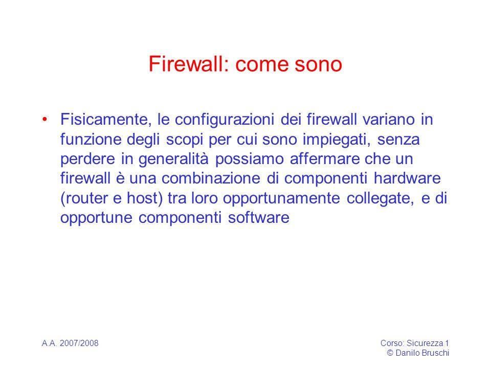 A.A. 2007/2008Corso: Sicurezza 1 © Danilo Bruschi Firewall: come sono Fisicamente, le configurazioni dei firewall variano in funzione degli scopi per