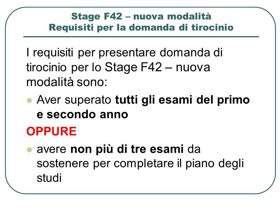 Stage F42 – nuova modalità Requisiti per la domanda di tirocinio I requisiti per presentare domanda di tirocinio per lo Stage F42 – nuova modalità son