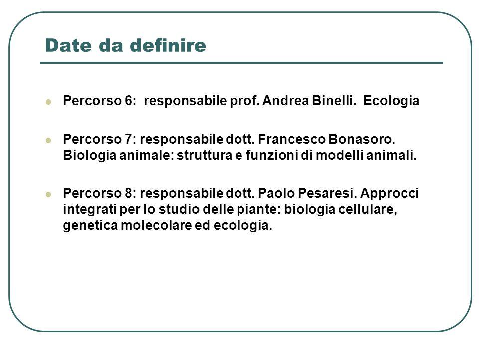 Date da definire Percorso 6: responsabile prof. Andrea Binelli. Ecologia Percorso 7: responsabile dott. Francesco Bonasoro. Biologia animale: struttur