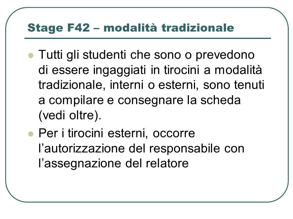 Stage F42 – modalità tradizionale Tutti gli studenti che sono o prevedono di essere ingaggiati in tirocini a modalità tradizionale, interni o esterni,