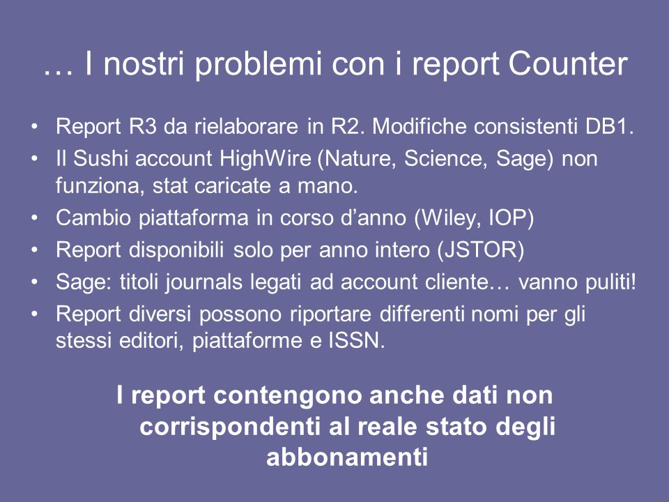 … I nostri problemi con i report Counter Report R3 da rielaborare in R2. Modifiche consistenti DB1. Il Sushi account HighWire (Nature, Science, Sage)
