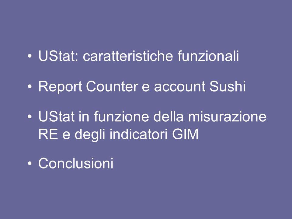 UStat: caratteristiche funzionali Report Counter e account Sushi UStat in funzione della misurazione RE e degli indicatori GIM Conclusioni