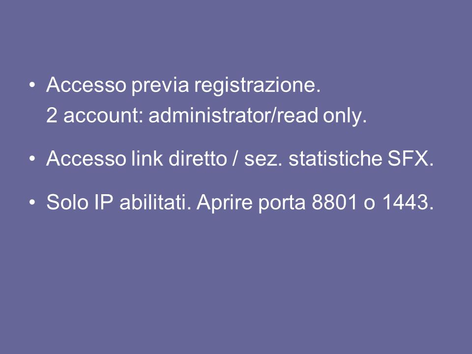 Accesso previa registrazione. 2 account: administrator/read only.